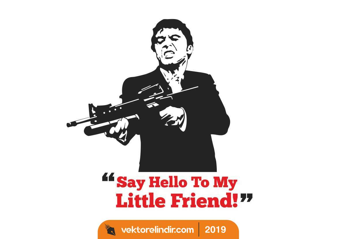 Say Hello To My Little Friend, Küçük Dostuma Merhaba De.!